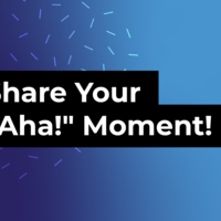 """Share Your """"Aha!"""" Moment! 