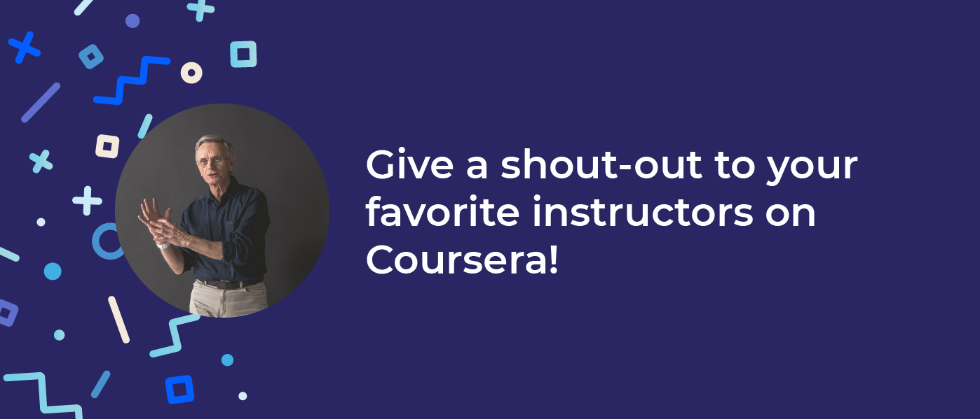 Give a shout-out to your favorite Coursera instructors!