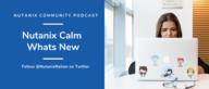 Community Podcast - Latest Updates with Nutanix Calm