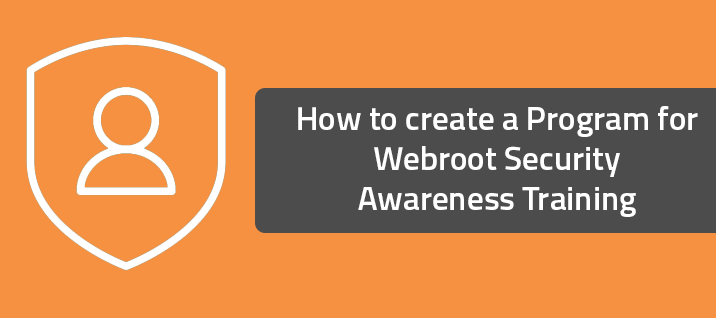 How to create a Program for Webroot Security Awareness Training