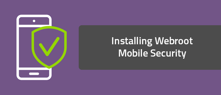 Installing Webroot Mobile Security