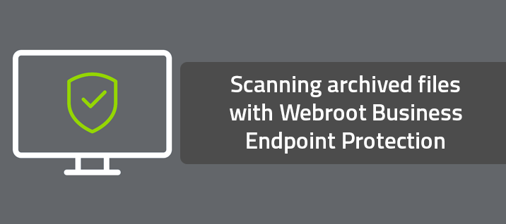 Scanning archived files with Webroot Business Endpoint Protection