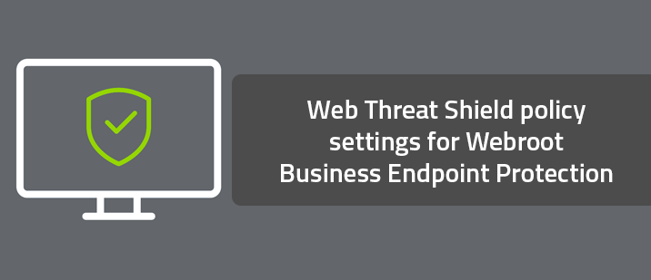 Web Threat Shield policy settings for Webroot Business Endpoint Protection