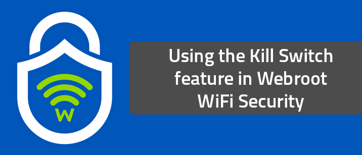 Using the Kill Switch feature in Webroot WiFi Security