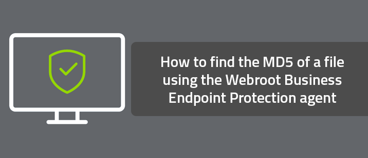 How to find the MD5 of a file using the Webroot Business Endpoint Protection agent