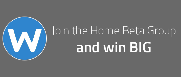 Join the Home Beta Group and win BIG