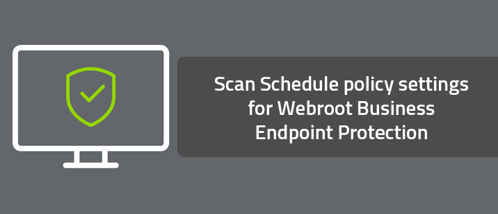 Scan Schedule policy settings for Webroot Business Endpoint Protection