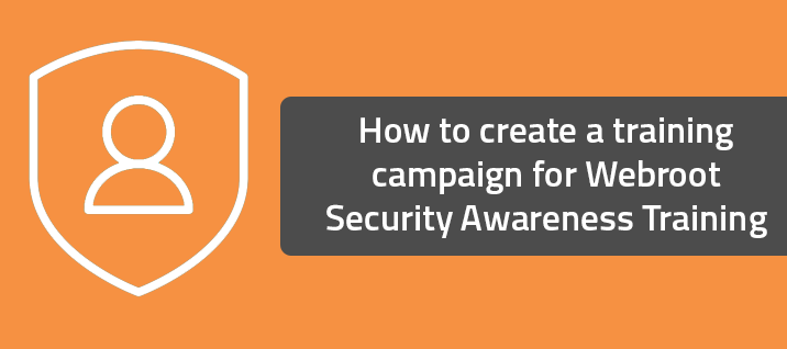 How to create a training campaign for Webroot Security Awareness Training