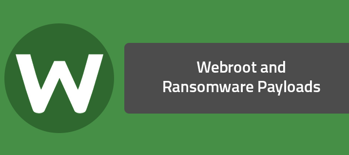 Webroot and Ransomware Payloads