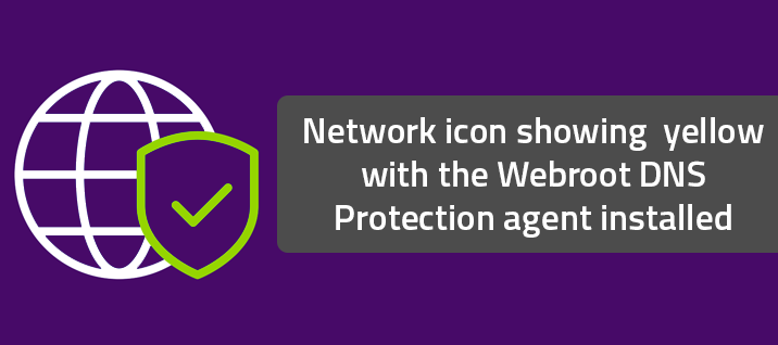 Network icon showing yellow with the Webroot DNS Protection agent installed