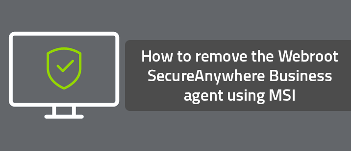 How to remove the Webroot SecureAnywhere Business agent using MSI