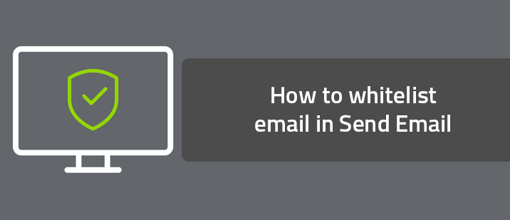 How to whitelist email in Send Email
