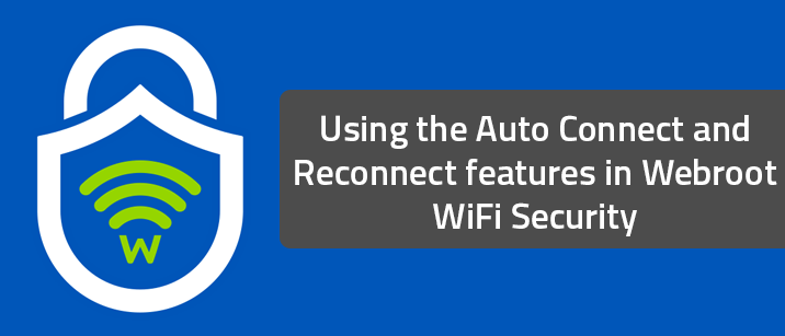 Using the Auto Connect and Reconnect features in Webroot WiFi Security