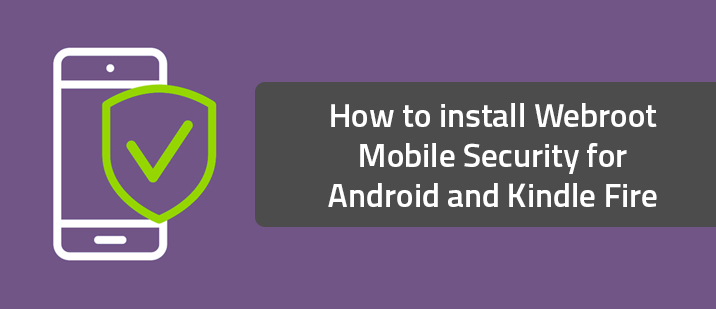 How to install Webroot Mobile Security for Android and