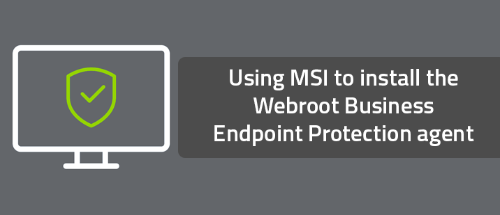 Using MSI to install the Webroot Business Endpoint
