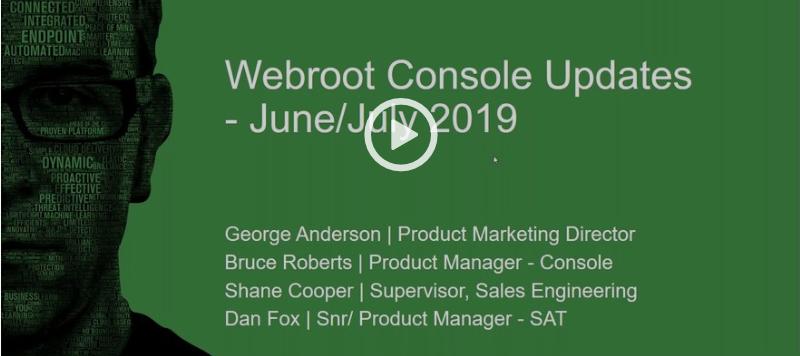 [Webinar] - Webroot Console Updates - July 2019