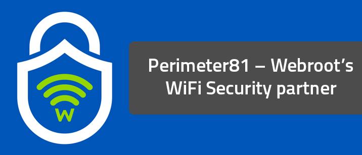 Perimeter81 – Webroot's WiFi Security partner