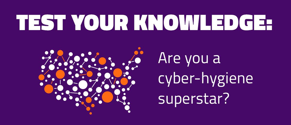 [Survey] Are you a cyber-hygiene superstar?
