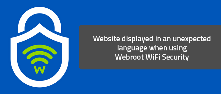 Website displayed in an unexpected language when using Webroot WiFi Security