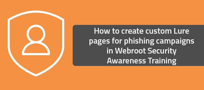 How to create custom Lure pages for phishing campaigns in Webroot Security Awareness Training