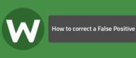 How to correct a False Positive
