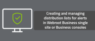 Creating and managing distribution lists for alerts in Webroot Business single site or Business consoles