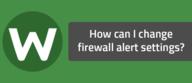 How can I change firewall alert settings?