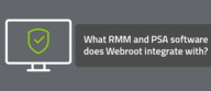 What RMM, PSA, BI or other software does Webroot integrate with?
