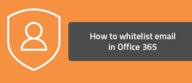 How to whitelist email in Office 365