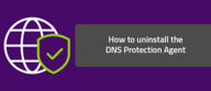 How to uninstall the Webroot DNS Protection Agent