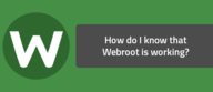 How do I know that Webroot is working?