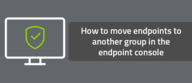 How to move endpoints to another group in the endpoint console