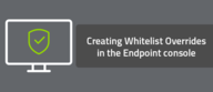 Creating Whitelist Overrides in the Endpoint console