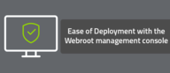 Ease of Deployment with the Webroot management console