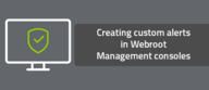 Creating custom alerts in Webroot Management consoles