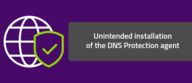 Unintended installation of the DNS Protection agent