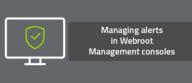 Managing alerts in Webroot Management consoles