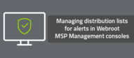 Managing distribution lists for alerts in Webroot MSP Management consoles