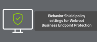 Behavior Shield policy settings for Webroot Business Endpoint Protection