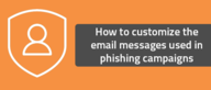 How to customize the email messages used in phishing campaigns
