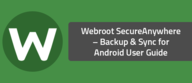 Webroot SecureAnywhere – Backup & Sync for Android User Guide