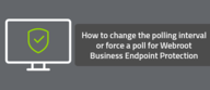 How to change the polling interval for Webroot Business Endpoint Protection
