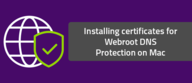 Installing certificates for Webroot DNS Protection on Mac