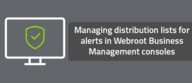 Managing distribution lists for alerts in Webroot Business Management consoles
