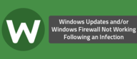 Windows Updates and/or Windows Firewall Not Working Following an Infection