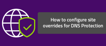 How to configure site overrides for DNS Protection