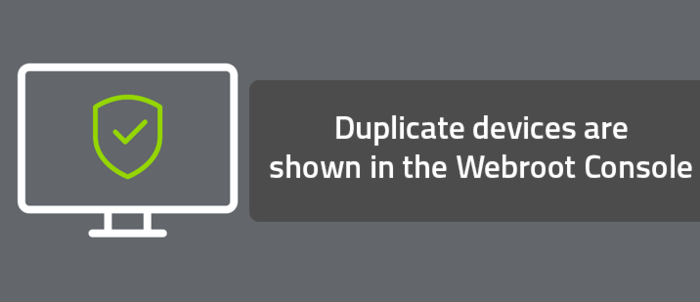 Duplicate devices are shown in the Webroot Console