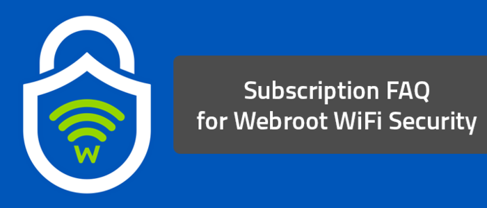 Subscription FAQ for Webroot WiFi Security