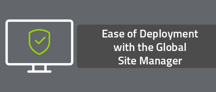 Ease of Deployment with the Global Site Manager
