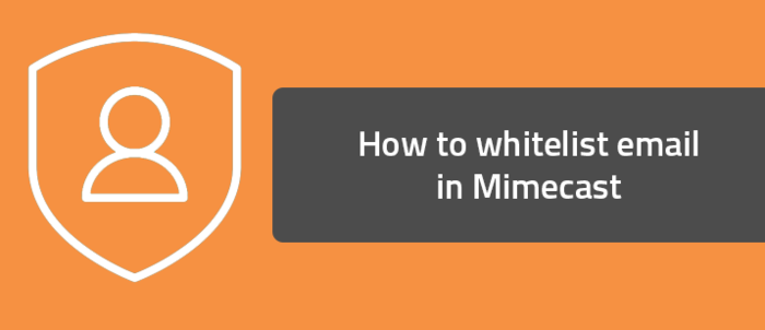 How to whitelist email in Mimecast